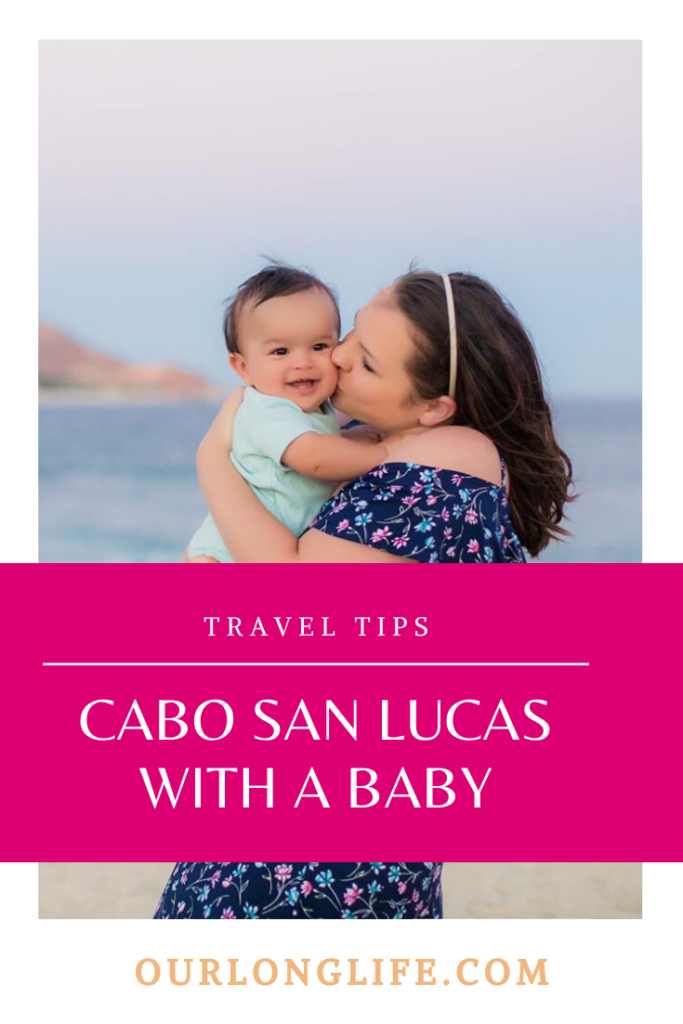 Best Tips on Bringing A Baby to Cabo San Lucas, Mexico | Our Long Life Family Travel Blog
